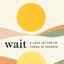 Nieuws van Mindonly: Wait: A Love Letter to Those in Despair